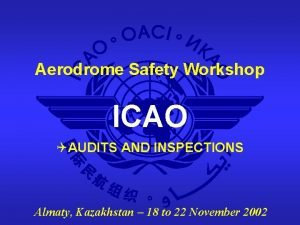 Aerodrome Safety Workshop ICAO QAUDITS AND INSPECTIONS Almaty