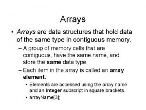 Arrays Arrays are data structures that hold data