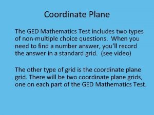 Coordinate Plane The GED Mathematics Test includes two