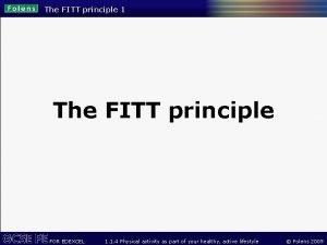 The FITT principle 1 The FITT principle FOR