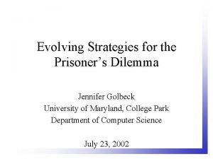 Evolving Strategies for the Prisoners Dilemma Jennifer Golbeck