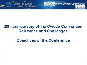 of the Oviedo Convention 20 th anniversary of