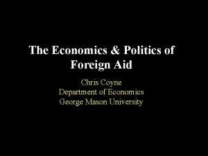 The Economics Politics of Foreign Aid Chris Coyne