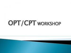 OPTCPT WORKSHOP What is CPT CPT or Curricular