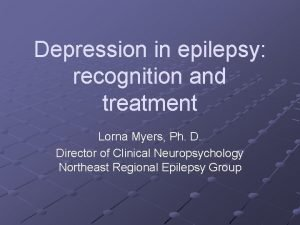 Depression in epilepsy recognition and treatment Lorna Myers