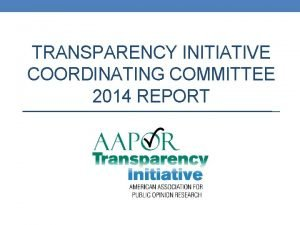 TRANSPARENCY INITIATIVE COORDINATING COMMITTEE 2014 REPORT 2 Reminder