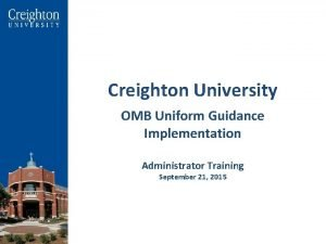 Creighton University OMB Uniform Guidance Implementation Administrator Training