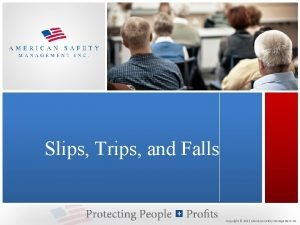 Slips Trips and Falls Copyright 2012 American Safety