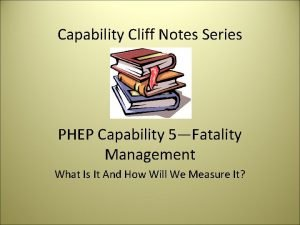 Capability Cliff Notes Series PHEP Capability 5Fatality Management