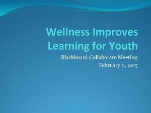 Wellness Improves Learning for Youth Blackboard Collaborate Meeting