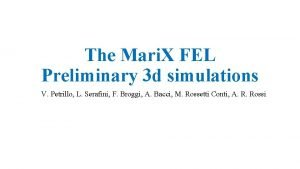 The Mari X FEL Preliminary 3 d simulations