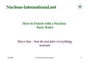 NucleusInternational net How to Finish with a Nucleus
