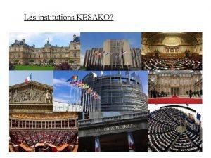 Les institutions KESAKO LUNION EUROPENNE LUNION EUROPENNE QUESTCE