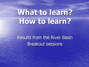 What to learn How to learn Results from