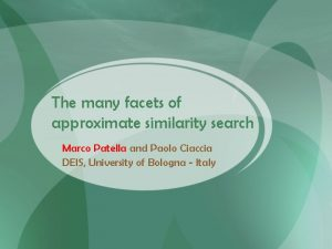 The many facets of approximate similarity search Marco