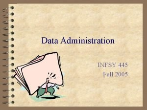 Data Administration INFSY 445 Fall 2005 Data as
