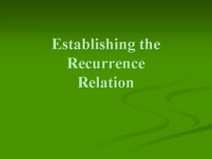 Establishing the Recurrence Relation What is to be