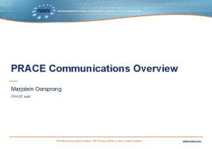 PRACE Communications Overview Marjolein Oorsprong PRACE aisbl SIGMarcomms