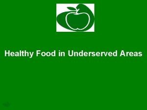 Healthy Food in Underserved Areas Policy Areas Healthy