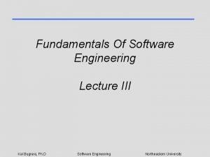 Fundamentals Of Software Engineering Lecture III Kal Bugrara