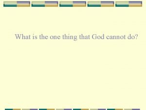 What is the one thing that God cannot