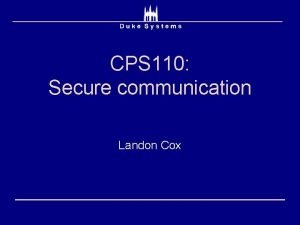 CPS 110 Secure communication Landon Cox Physical reality