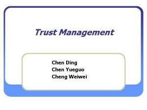 Trust Management Chen Ding Chen Yueguo Cheng Weiwei