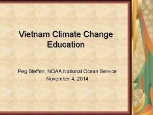 Vietnam Climate Change Education Peg Steffen NOAA National
