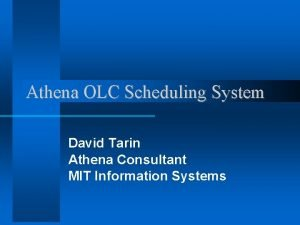 Athena OLC Scheduling System David Tarin Athena Consultant