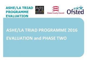 ASHELA TRIAD PROGRAMME EVALUATION ASHELA TRIAD PROGRAMME 2016