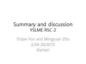 Summary and discussion YSLME RSC 2 Sinjae Yoo