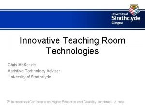 Innovative Teaching Room Technologies Chris Mc Kenzie Assistive