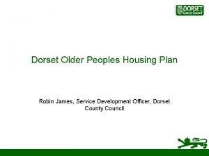 Dorset Older Peoples Housing Plan Robin James Service