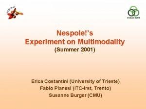 Nespoles Experiment on Multimodality Summer 2001 Erica Costantini