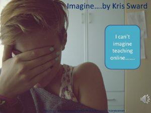 Imagine by Kris Sward I cant imagine teaching