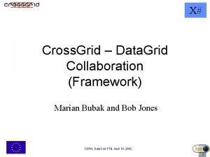 X Cross Grid Data Grid Collaboration Framework Marian