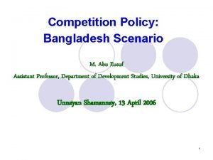 Competition Policy Bangladesh Scenario M Abu Eusuf Assistant