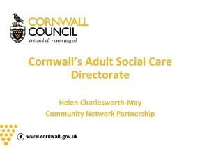 Cornwalls Adult Social Care Directorate Helen CharlesworthMay Community