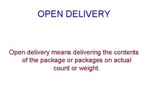 OPEN DELIVERY Open delivery means delivering the contents