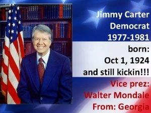 Jimmy Carter Democrat 1977 1981 born Oct 1