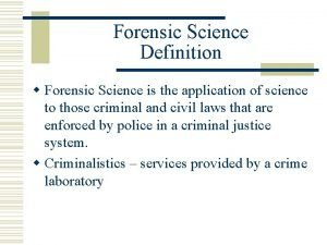Forensic Science Definition w Forensic Science is the