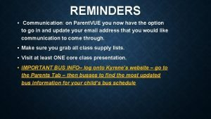 REMINDERS Communication on Parent VUE you now have