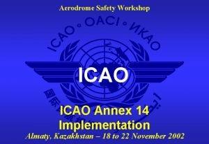 Aerodrome Safety Workshop ICAO Annex 14 Implementation Almaty