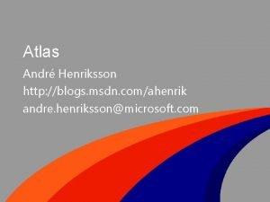 Atlas Andr Henriksson http blogs msdn comahenrik andre