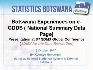 Botswana Experiences on e GDDS National Summary Data