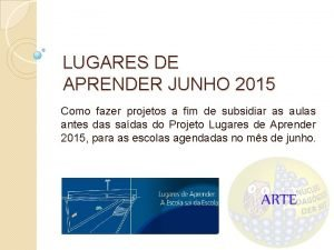 LUGARES DE APRENDER JUNHO 2015 Como fazer projetos