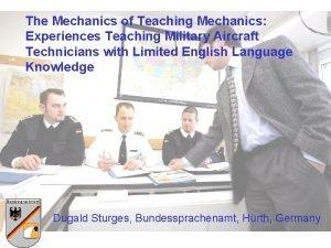 The Mechanics of Teaching Mechanics Experiences Teaching Military
