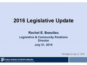 2016 Legislative Update Rachel E Beaulieu Legislative Community