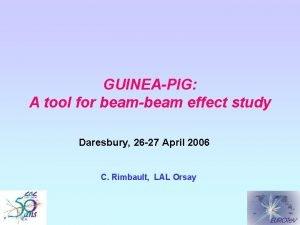 GUINEAPIG A tool for beambeam effect study Daresbury