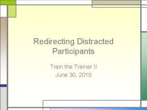 Redirecting Distracted Participants Train the Trainer II June